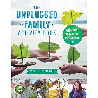 The Unplugged Family Activity Book by Wolf & Rachel Jepson