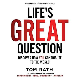 Life's Great Question - Discover How You Contribute To The World by To
