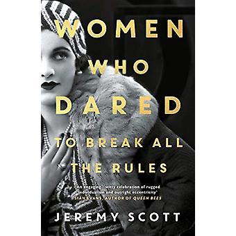 Women Who Dared - To Break All the Rules par Jeremy Scott - 97817860773