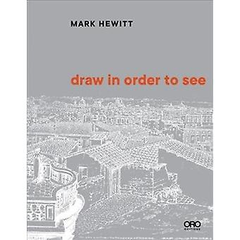 Draw in Order to See  A Cognitive History of Architectural Design by Mark Alan Hewitt