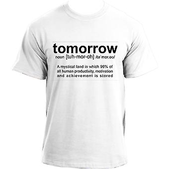 Tomorrow Definition Funny Sarcastic Meme T Shirt, A mythical land called Tomorrow T-Shirt  For Men