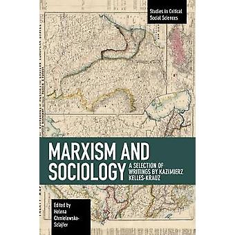 Marxism and Sociology A Selection of Writings by Kazimierz KellesKrauz Studies in Critical Social Sciences