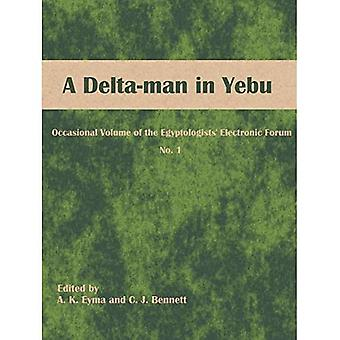 A Delta-Man in Yebu: Occasional Volume of the Egyptologists& Electronic Forum No. 1