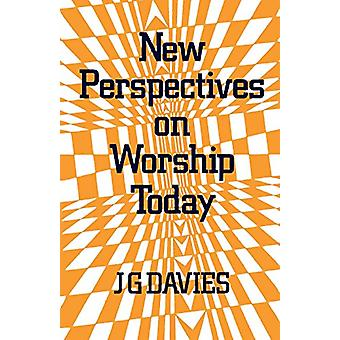 New Perspectives on Worship Today by John Gordon Davies - 97803340113