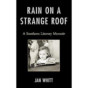 Rain on a Strange Roof - A Southern Literary Memoir di Jan Whitt - 978