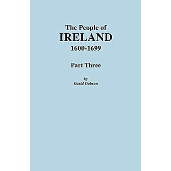 The People of Ireland - 1600-1699. Part Three by David Dobson - 97808