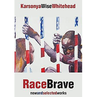 RaceBrave - new and selected works by Karsonya Wise Whitehead - 978162
