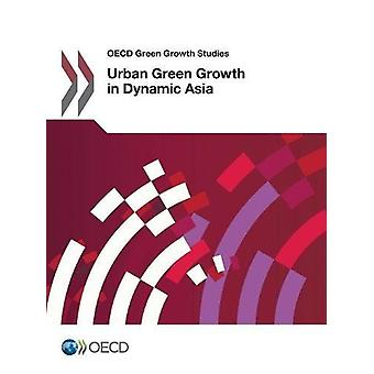 Urban Green Growth in Dynamic Asia by Organisation for Economic Co-Op