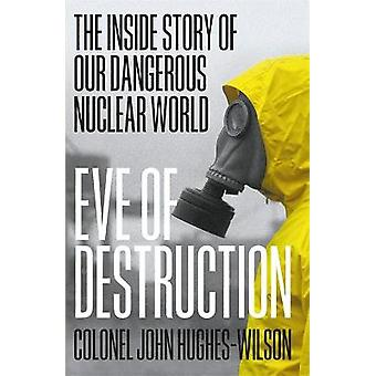 Eve of Destruction The inside story of our dangerous nuclear world