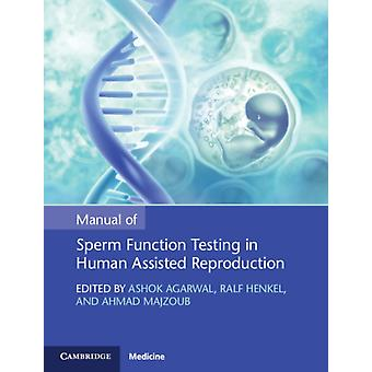 Manual of Sperm Function Testing in Human Assisted Reproduction by Edited by Ashok Agarwal & Edited by Ralf Henkel & Edited by Ahmad Majzoub