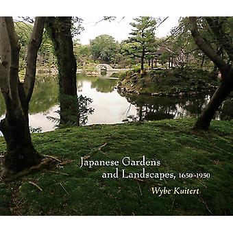 Japanese Gardens and Landscapes 16501950 by Wybe Kuitert