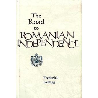 The Road to Romanian Independence by Frederick Kellogg