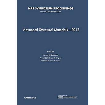 Advanced Structural Materials  2012 Volume 1485 by Edited by Hector A Calderon & Edited by Armando Salinas Rodriguez & Edited by Heberto Balmori Ramirez