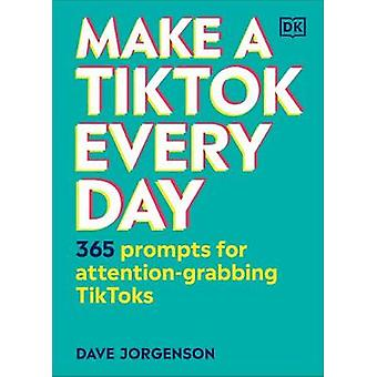 Make a TikTok Every Day 365 Prompts for AttentionGrabbing TikToks