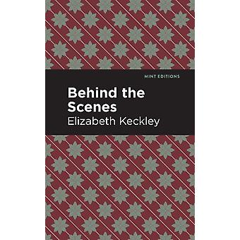 Behind the Scenes by Elizabeth Keckley & Contributions by Mint Editions