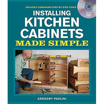 Installing Kitchen Cabinets Made Simple Includes Companion StepbyStep Video by Gregory Paolini