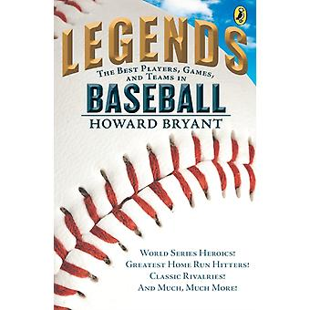 Legends The Best Players Games and Teams in Baseball  World Series Heroics Greatest Home Run Hitters Classic Rivalries And Much Much More by Howard Bryant