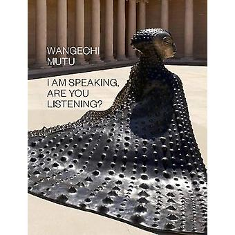 Wangechi Mutu: I Am Speaking Are You Listening?