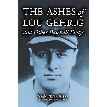 Le ceneri di Lou Gehrig e altri saggi di Baseball di Sean Peter Kirst