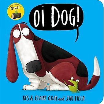 Oi hond! -Board boek door Jim veld - Kes grijs - Claire Gray - 978144493