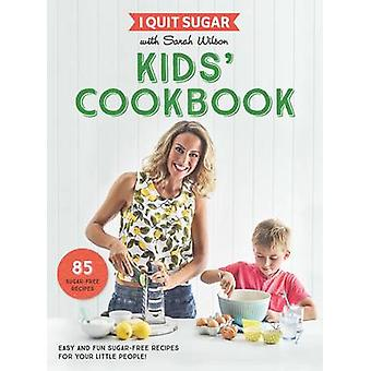 I Quit Sugar Kids Cookbook - 85 Easy and Fun Sugar-Free Recipes for Yo