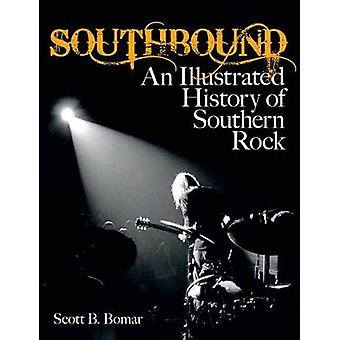 Southbound - An Illustrated History of Southern Rock by Scott B. Bomar