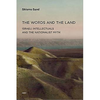 The Words and the Land - Israeli Intellectuals and the Nationalist Myt