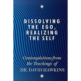 Dissolving the Ego - Realizing the Self - Contemplations from the Teac