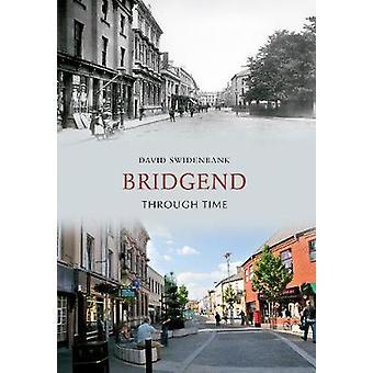 Bridgend a través del tiempo por David Swidenbank - libro 9781848687769