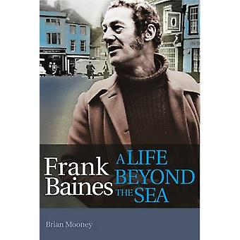 Frank Baines - A Life Beyond the Sea by Brian Mooney - 9781854187413