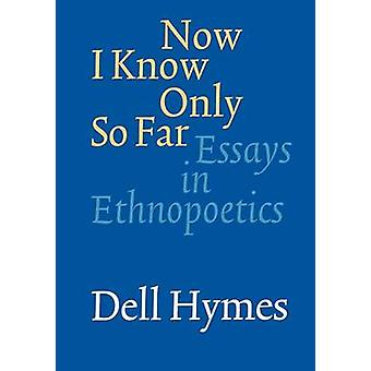 Now I Know Only So Far - Essays in Ethnopoetics by Dell H. Hymes - 978