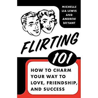 Flirter 101: Comment faire pour charmer votre chemin vers l'amour, l'amitié et réussite