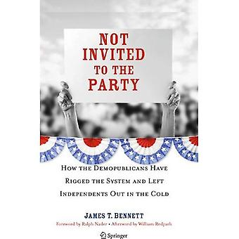 Not Invited to the Party: How the Demopublicans Have Rigged the System and Left Independents Out in the Cold