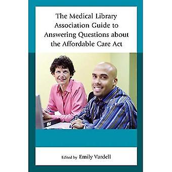 Die Medizinbibliothek Association Anleitung zur Beantwortung von Fragen über die bezahlbare Pflege Act (Medical Library Association...