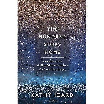 De honderd verhaal Home: A Memoir of het vinden van geloof in onszelf en in iets grotere