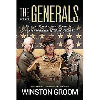 Die Generäle: Patton, MacArthur, Marshall und der Gewinn des zweiten Weltkriegs