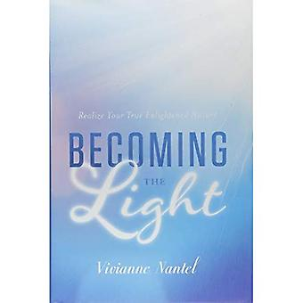 Becoming the Light: Realize� Your True Enlightened Nature