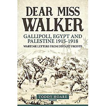 Kära Miss Walker: Gallipoli, Egypten och Palestina 1915-1918, krigstida brev från avlägsna fronter