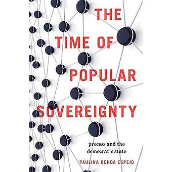 The Time of Popular Sovereignty Process and the Democratic State by Ochoa Espejo & Paulina