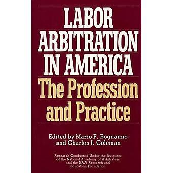Labor Arbitration in America The Profession and Practice by Bognanno & Mario F.
