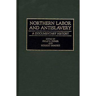Noordelijke arbeid en Antislavery A Documentary History door Sheldon Foner & Philip