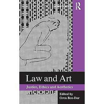 Law and Art Justice Ethics and Aesthetics by BenDor & Oren