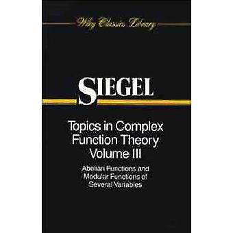 Topics in Complex Function Theory Abelian Functions and Modular Functions of Several Variables by Siegel & Carl Ludwig