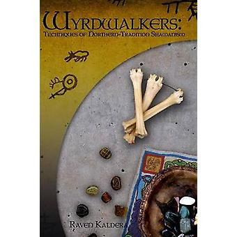 Wyrdwalkers Techniques of NorthernTradition Shamanism by Kaldera & Raven
