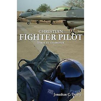 Christian Fighter Pilot is not an Oxymoron by Dowty & Jonathan