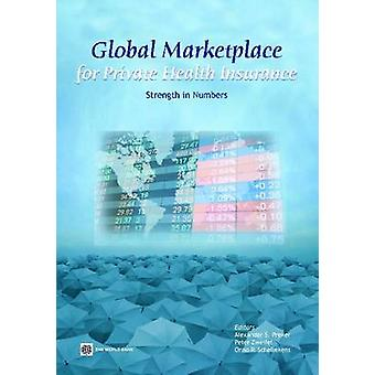 Global Marketplace for Private Health Insurance Strength in Numbers by Preker & Alexander S.