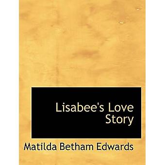 Lisabees Love Story by Edwards & Matilda Betham