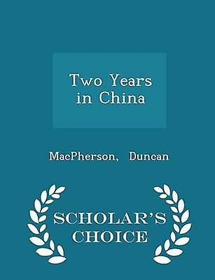 Two Years in China  Scholars Choice Edition by Duncan & MacPherson
