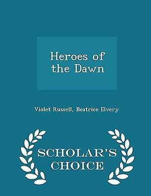 Heroes of the Dawn  Scholars Choice Edition by Russell & Violet