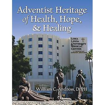 Adventist Heritage of Health Hope and Healing by Andress & William C.